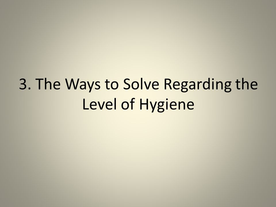 3. The Ways to Solve Regarding the Level of Hygiene