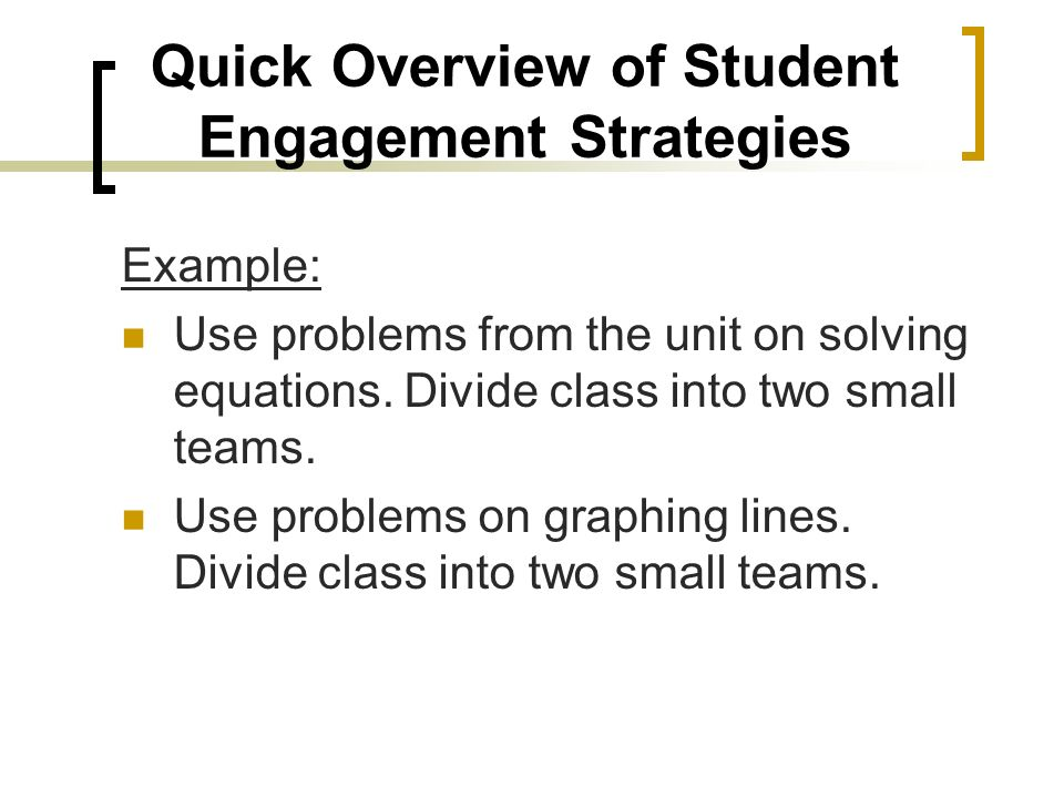 Quick Overview of Student Engagement Strategies Example: Use problems from the unit on solving equations.