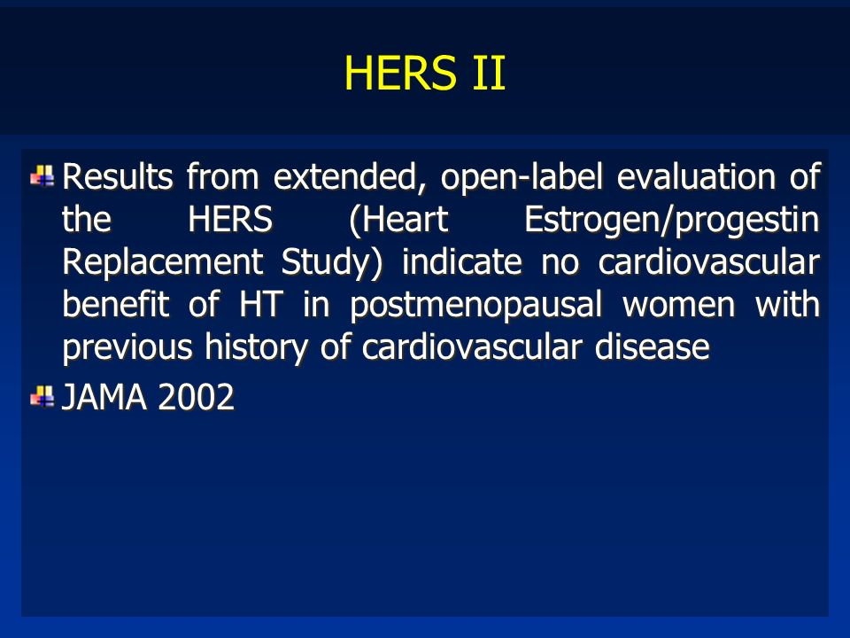 HERS II Results from extended, open-label evaluation of the HERS (Heart Estrogen/progestin Replacement Study) indicate no cardiovascular benefit of HT