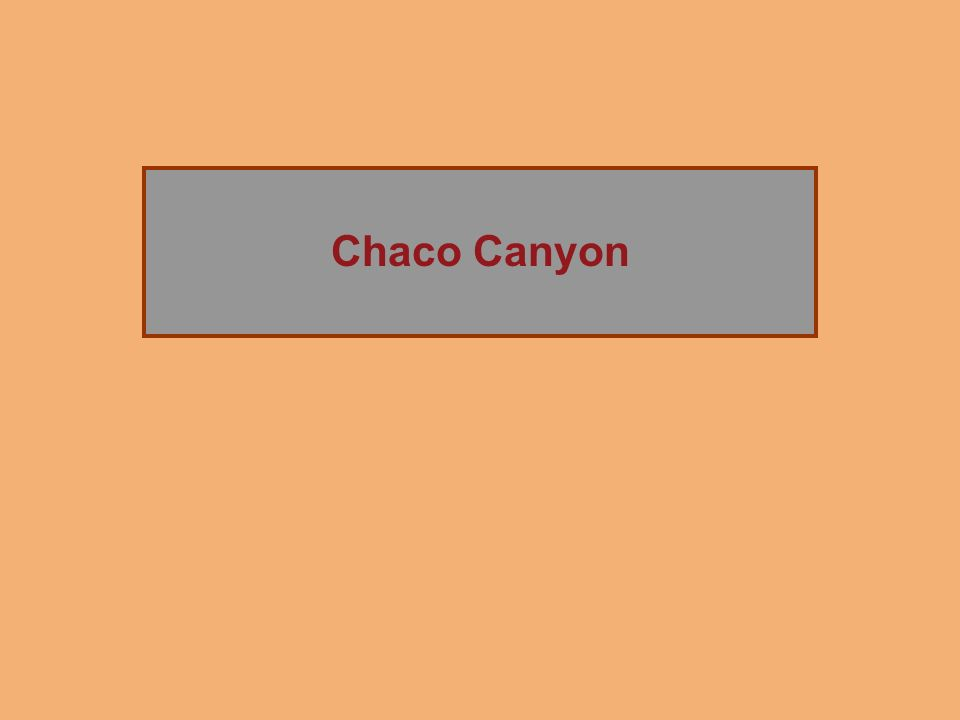 The Rise of Chaco Canyon Chaco Canyon