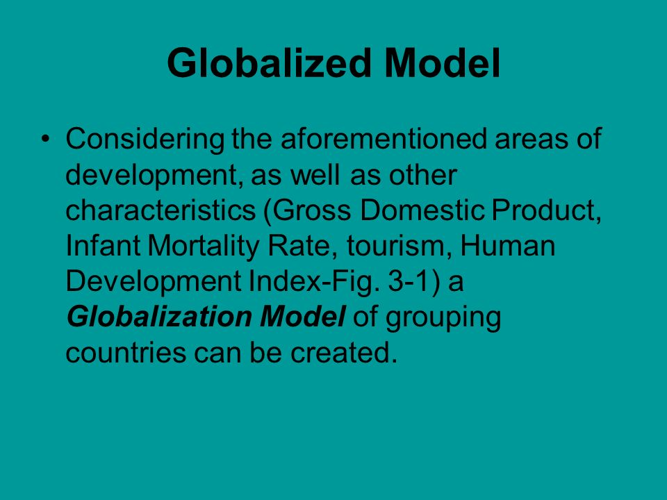 Globalized Model Considering the aforementioned areas of development, as well as other characteristics (Gross Domestic Product, Infant Mortality Rate, tourism, Human Development Index-Fig.