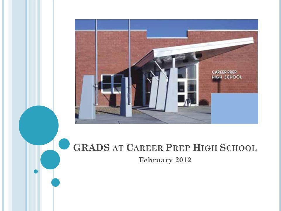 GRADS AT C AREER P REP H IGH S CHOOL February 2012