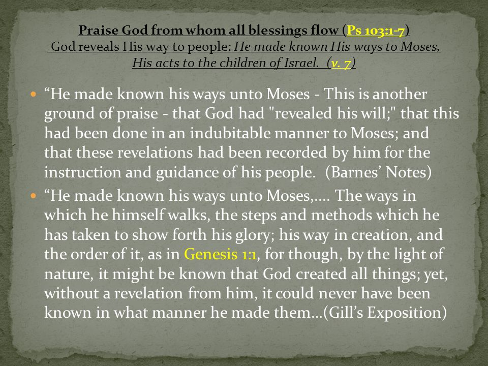He made known his ways unto Moses - This is another ground of praise - that God had