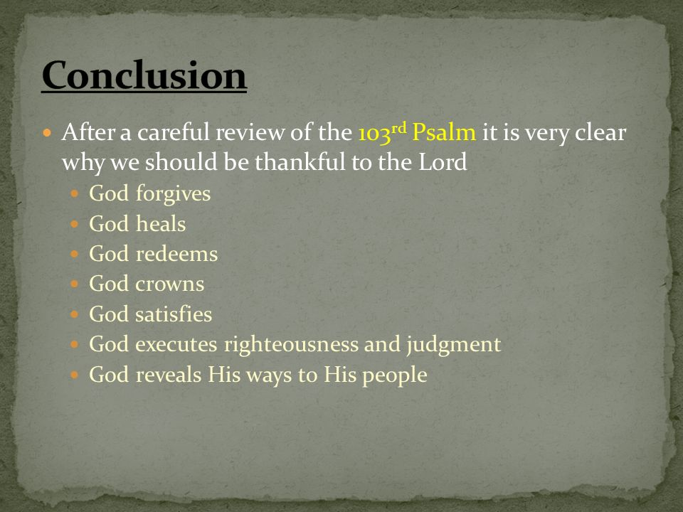 After a careful review of the 103 rd Psalm it is very clear why we should be thankful to the Lord God forgives God heals God redeems God crowns God sa