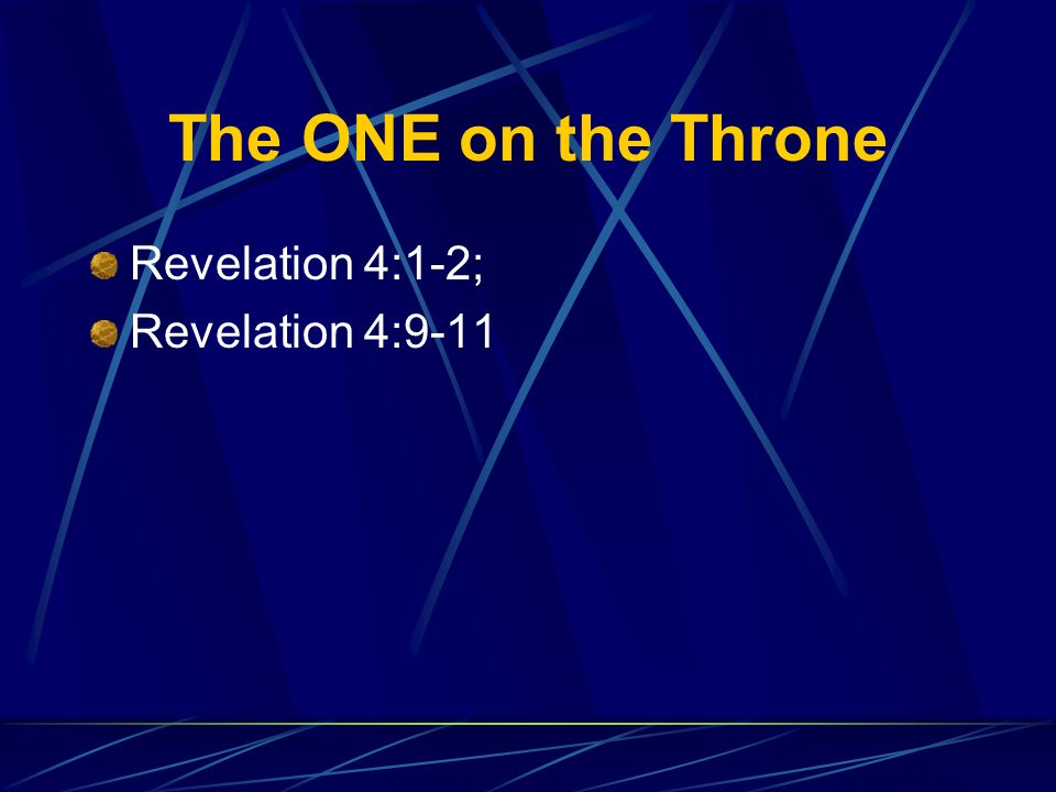 The ONE on the Throne Revelation 4:1-2; Revelation 4:9-11