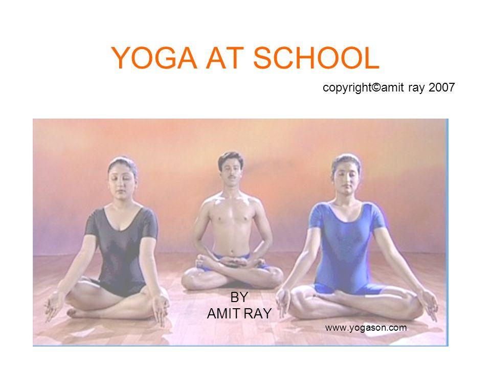 YOGA AT SCHOOL BY AMIT RAY www.yogason.com copyright©amit ray 2007