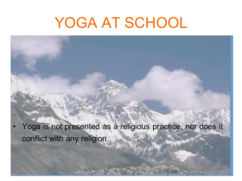 Yoga is not presented as a religious practice, nor does it conflict with any religion.