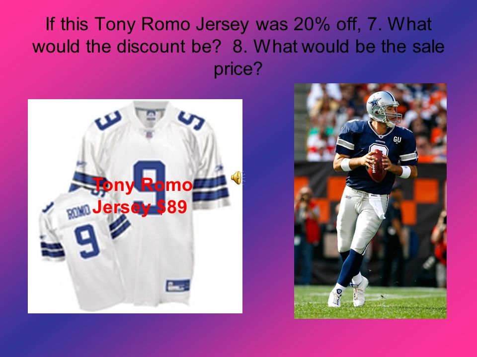 If this Tony Romo Jersey was 20% off, 7. What would the discount be? 8. What would be the sale price? Tony Romo Jersey $89