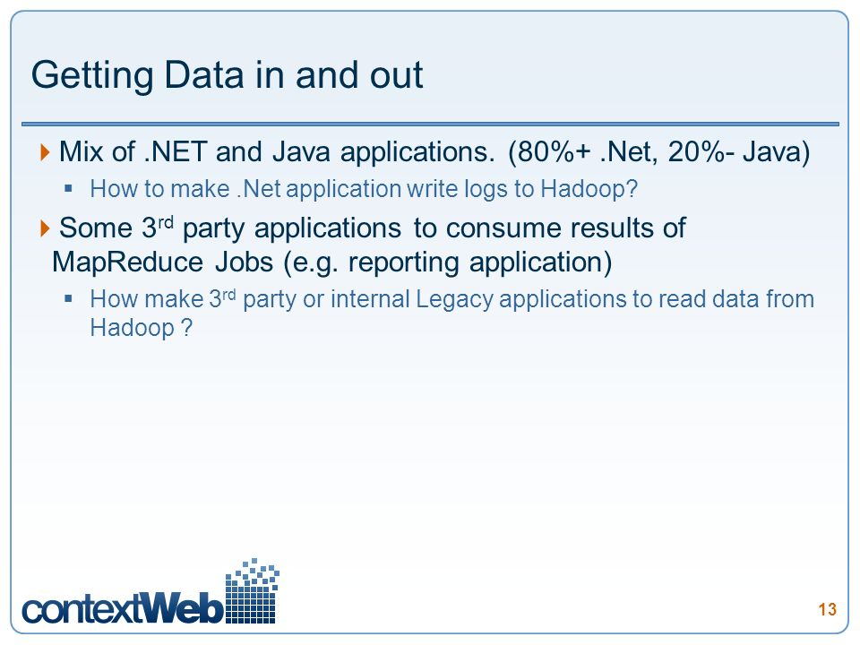 13 Getting Data in and out Mix of.NET and Java applications.