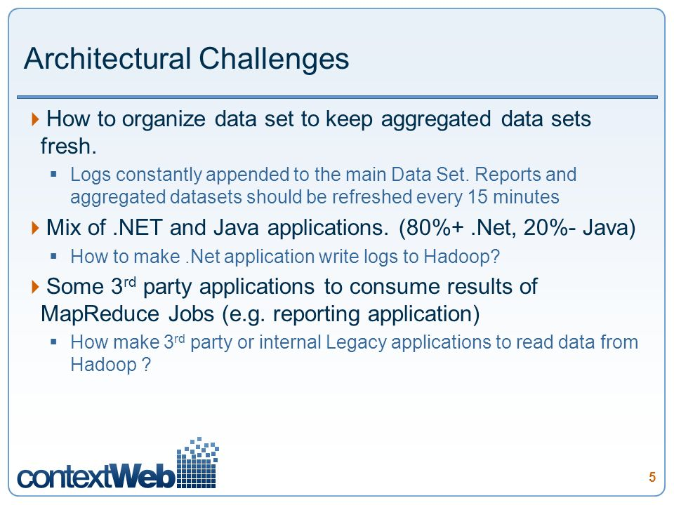 5 Architectural Challenges How to organize data set to keep aggregated data sets fresh.