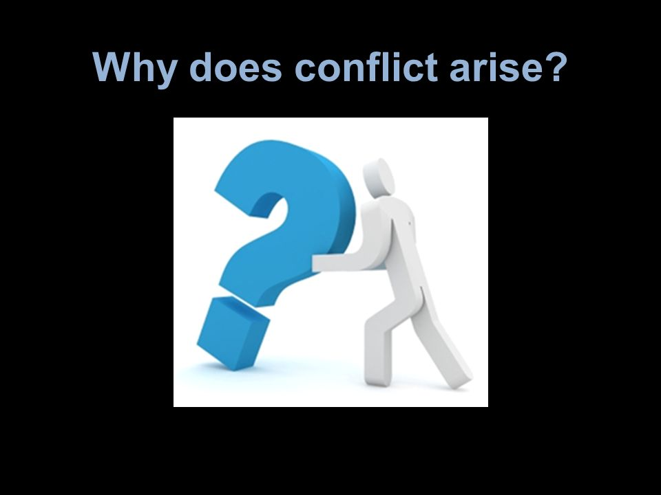 Why does conflict arise?