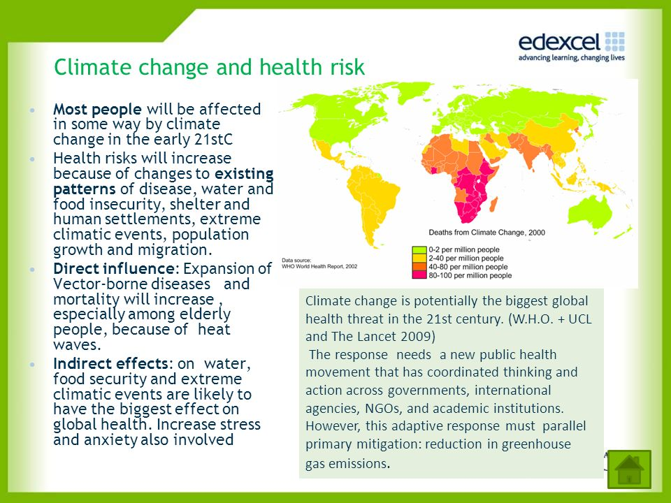 Climate change and health risk Most people will be affected in some way by climate change in the early 21stC Health risks will increase because of cha
