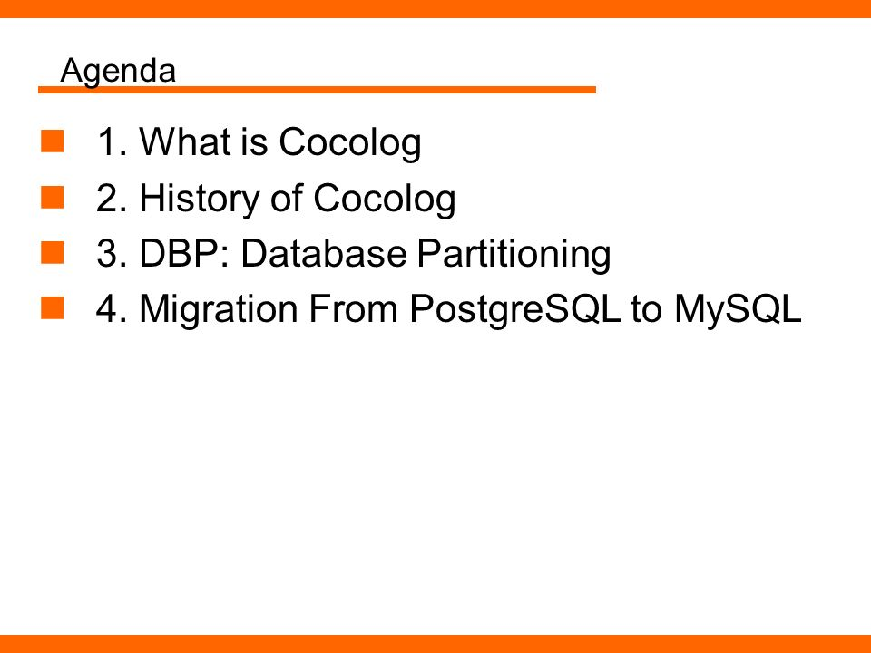Agenda 1. What is Cocolog 2. History of Cocolog 3. DBP: Database Partitioning 4. Migration From PostgreSQL to MySQL