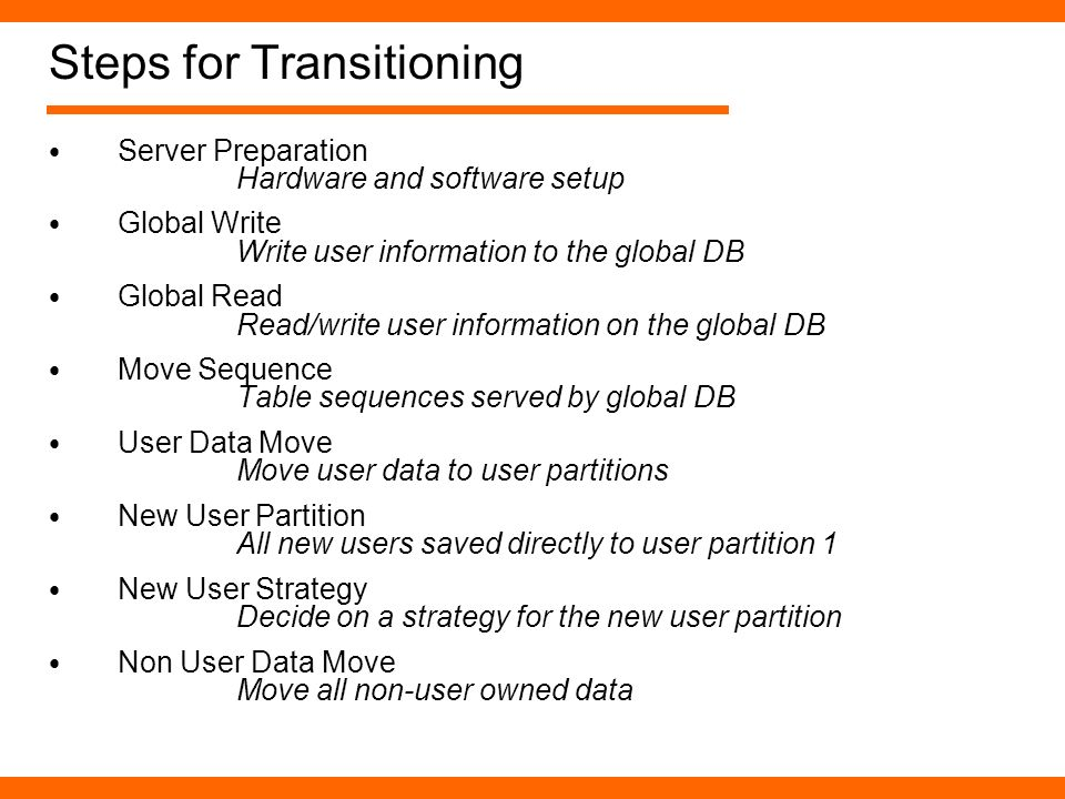 Steps for Transitioning Server Preparation Hardware and software setup Global Write Write user information to the global DB Global Read Read/write use