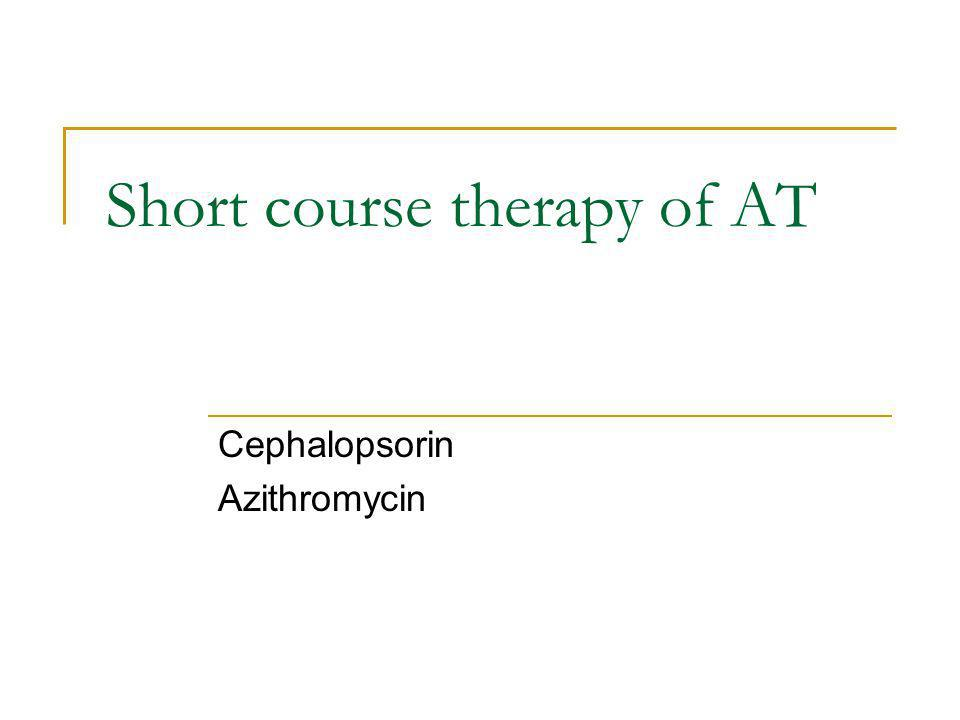 Short course therapy of AT Cephalopsorin Azithromycin