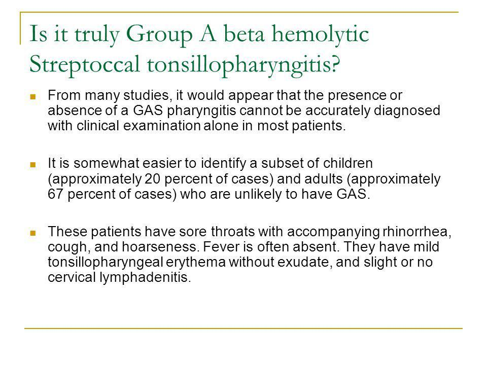 Is it truly Group A beta hemolytic Streptoccal tonsillopharyngitis? From many studies, it would appear that the presence or absence of a GAS pharyngit