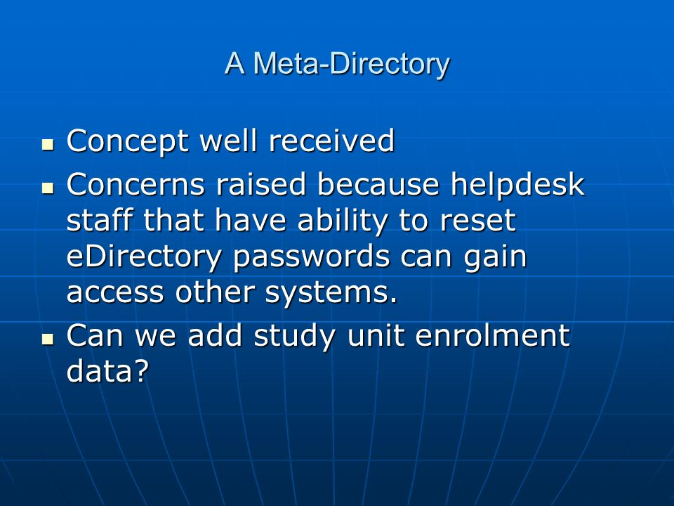 Concept well received Concept well received Concerns raised because helpdesk staff that have ability to reset eDirectory passwords can gain access other systems.