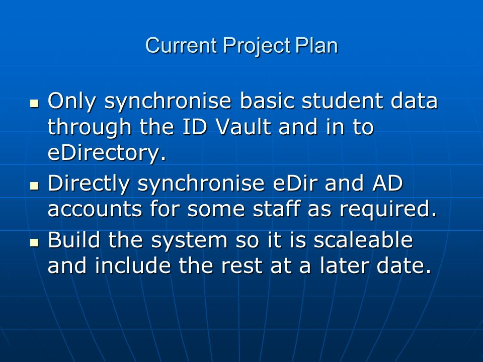 Current Project Plan Only synchronise basic student data through the ID Vault and in to eDirectory.
