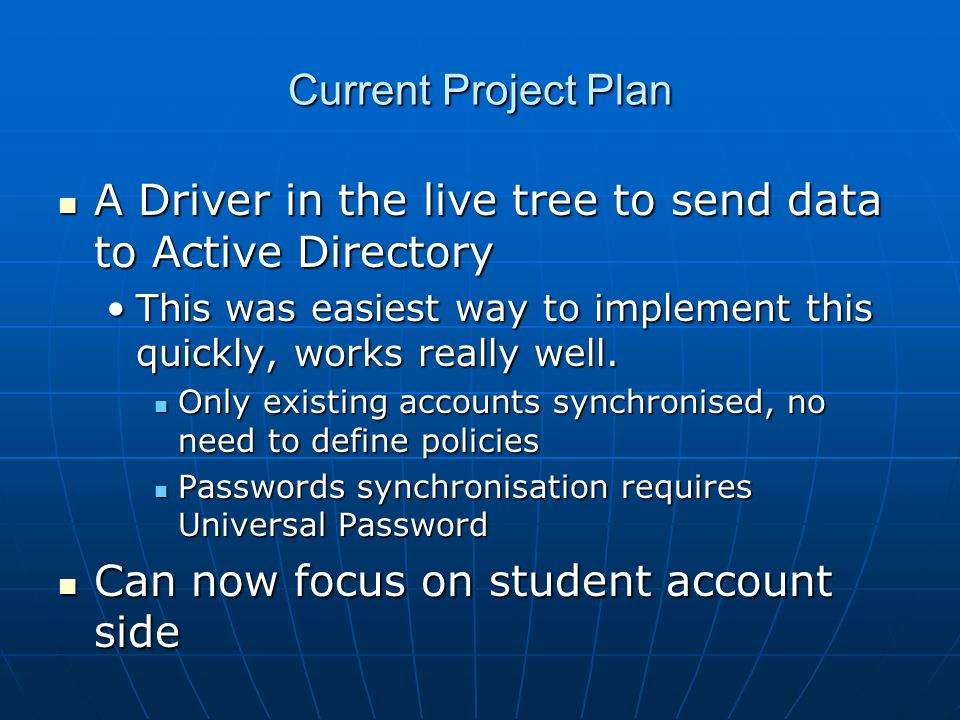 Current Project Plan A Driver in the live tree to send data to Active Directory A Driver in the live tree to send data to Active Directory This was easiest way to implement this quickly, works really well.This was easiest way to implement this quickly, works really well.