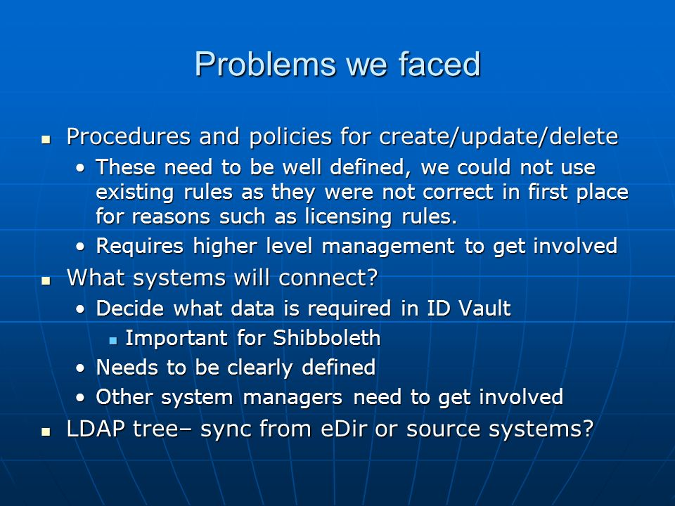 Problems we faced Procedures and policies for create/update/delete Procedures and policies for create/update/delete These need to be well defined, we