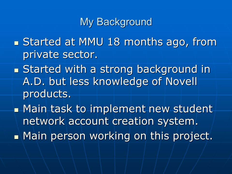 My Background Started at MMU 18 months ago, from private sector. Started at MMU 18 months ago, from private sector. Started with a strong background i
