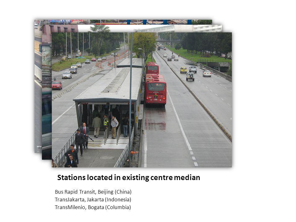 Stations located in existing centre median Bus Rapid Transit, Beijing (China) TransJakarta, Jakarta (Indonesia) TransMilenio, Bogata (Columbia)