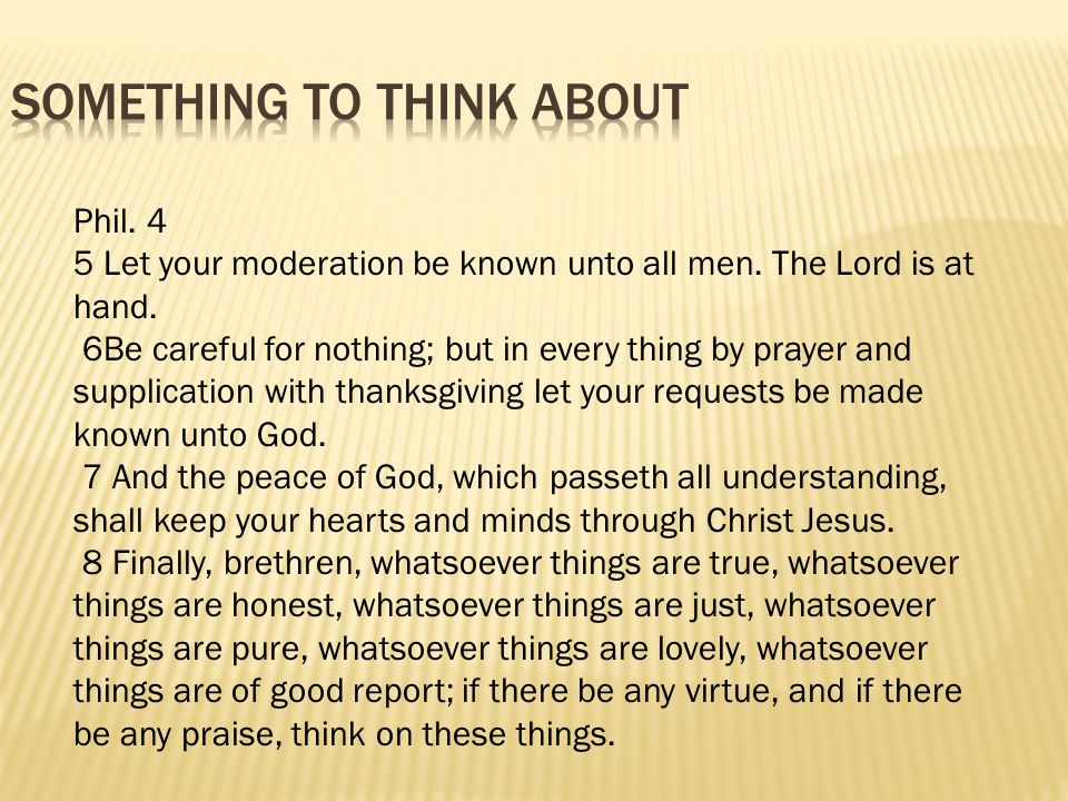 Phil. 4 5 Let your moderation be known unto all men.