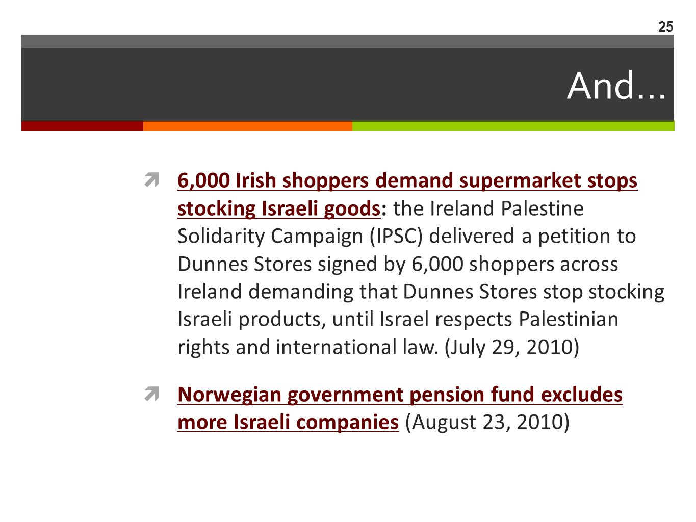 And… 6,000 Irish shoppers demand supermarket stops stocking Israeli goods: the Ireland Palestine Solidarity Campaign (IPSC) delivered a petition to Dunnes Stores signed by 6,000 shoppers across Ireland demanding that Dunnes Stores stop stocking Israeli products, until Israel respects Palestinian rights and international law.