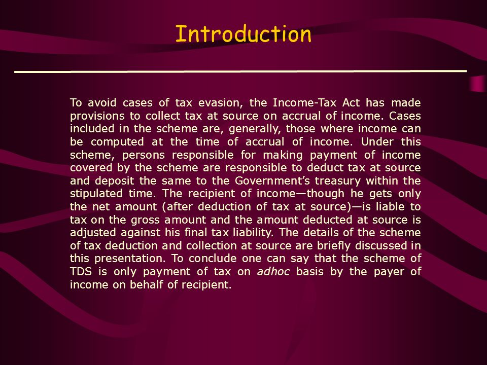 INDEX Introduction Payments covered under the scheme of TDS. Provisions for filing Returns to the Income Tax Department. Effects of Tax Evasion