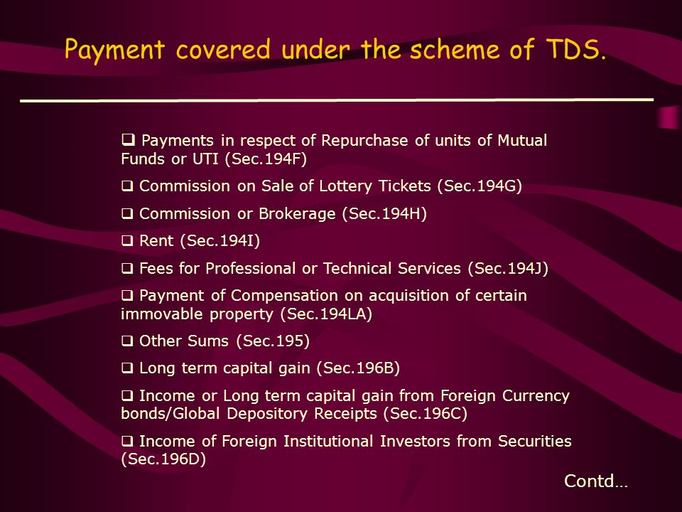 Payment covered under the scheme of TDS. Salary (Sec.192) Interest on Securities (Sec.193) Dividends (Sec.194) Interest other than Interest on Securit