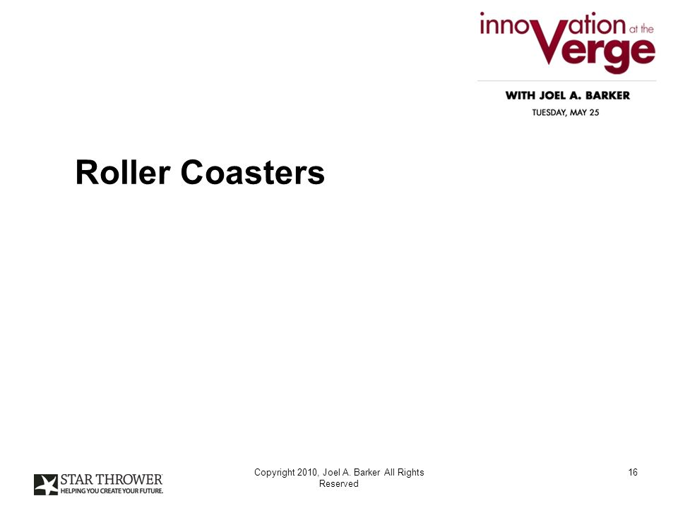 Roller Coasters Copyright 2010, Joel A. Barker All Rights Reserved 16