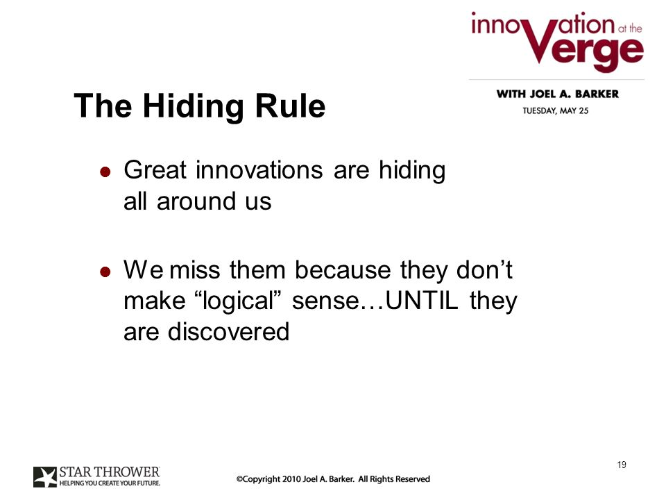 The Hiding Rule Great innovations are hiding all around us We miss them because they dont make logical sense…UNTIL they are discovered 19