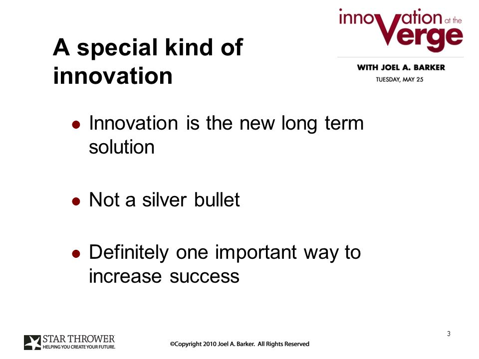A special kind of innovation Innovation is the new long term solution Not a silver bullet Definitely one important way to increase success 3