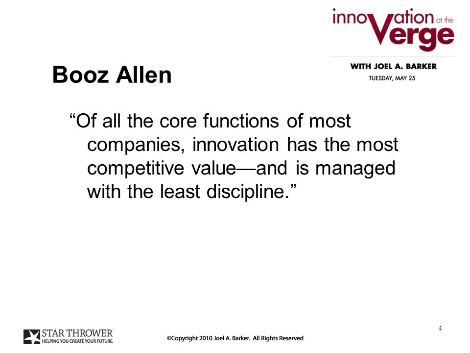 Booz Allen Of all the core functions of most companies, innovation has the most competitive valueand is managed with the least discipline.
