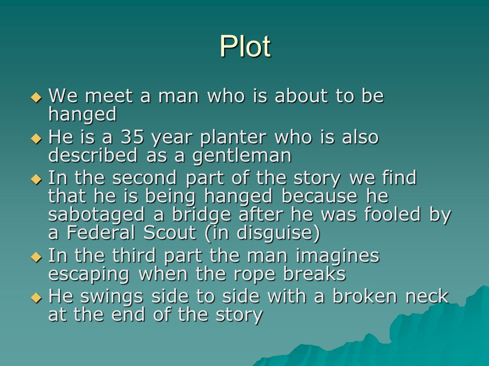 Plot We meet a man who is about to be hanged We meet a man who is about to be hanged He is a 35 year planter who is also described as a gentleman He i