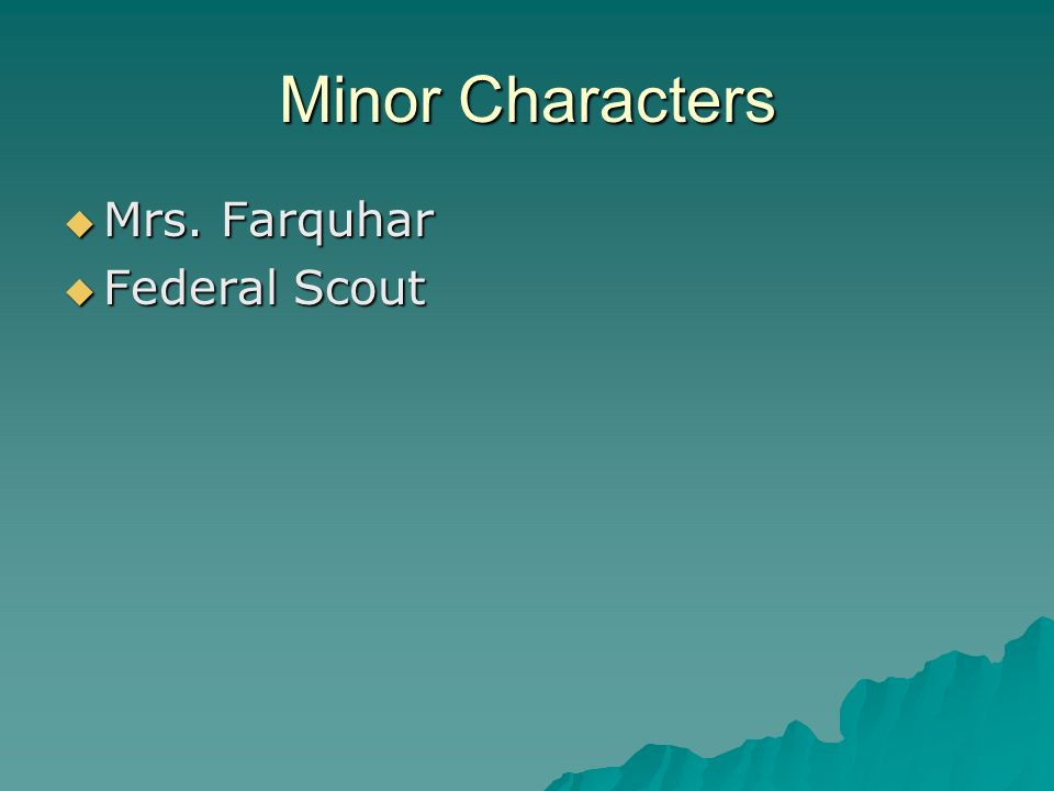 Minor Characters Mrs. Farquhar Mrs. Farquhar Federal Scout Federal Scout