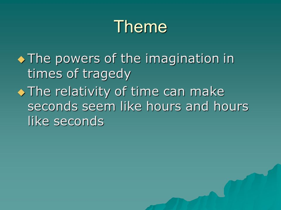 Theme The powers of the imagination in times of tragedy The powers of the imagination in times of tragedy The relativity of time can make seconds seem