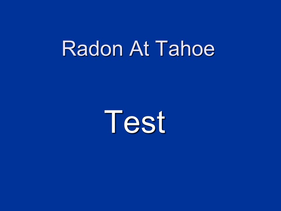 Radon At Tahoe Test