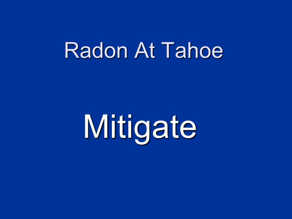 Radon At Tahoe Mitigate