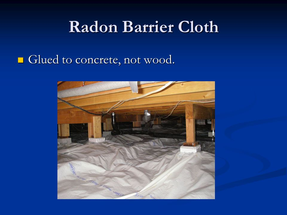 Radon Barrier Cloth Glued to concrete, not wood. Glued to concrete, not wood.