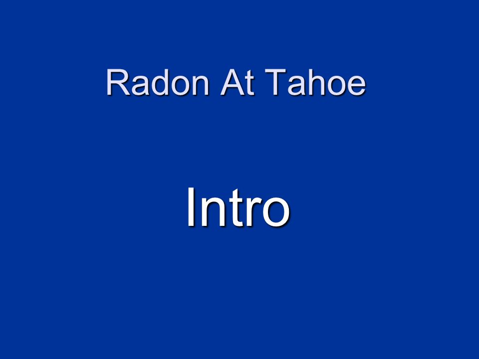 Radon At Tahoe Intro
