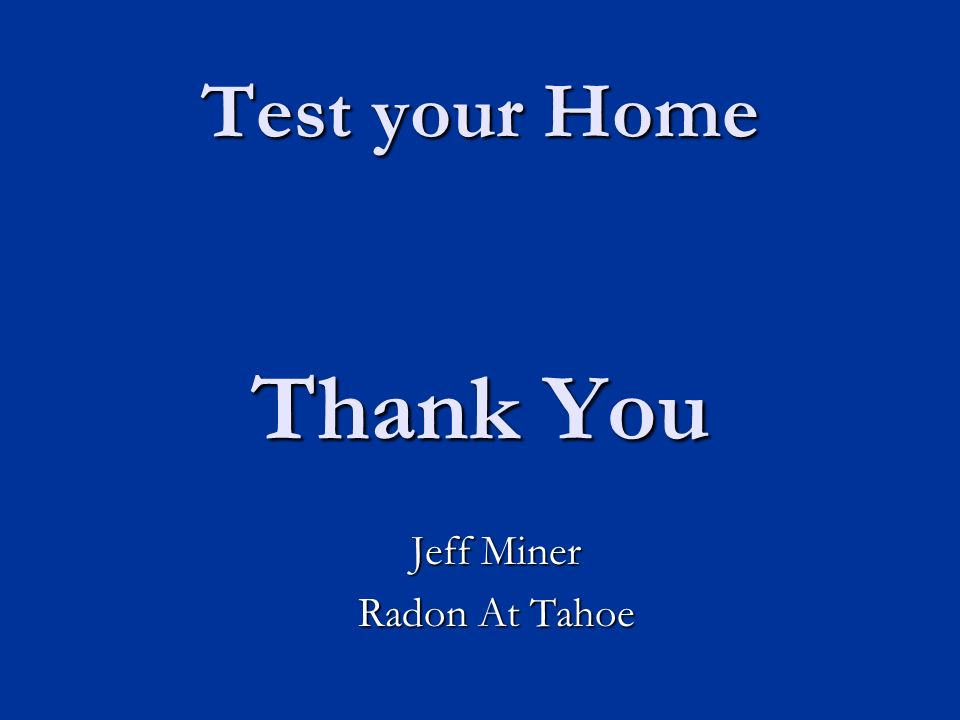 Test your Home Thank You Jeff Miner Radon At Tahoe