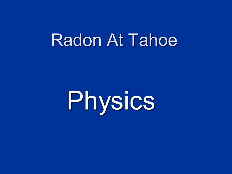Radon At Tahoe Physics