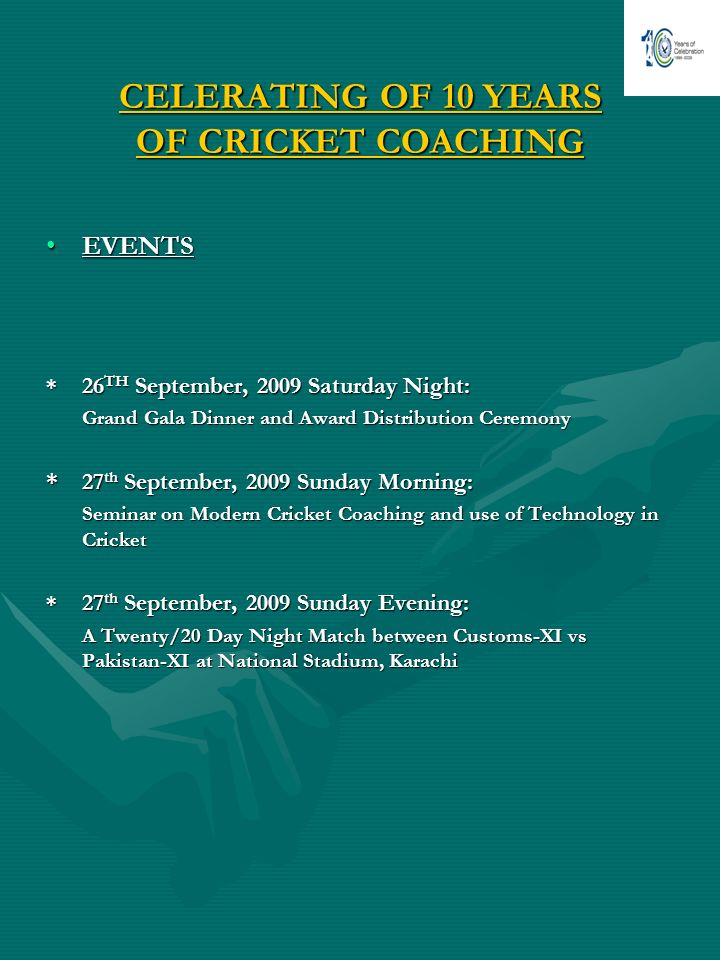 CELERATING OF 10 YEARS OF CRICKET COACHING EVENTSEVENTS * 26 TH September, 2009 Saturday Night: Grand Gala Dinner and Award Distribution Ceremony *27