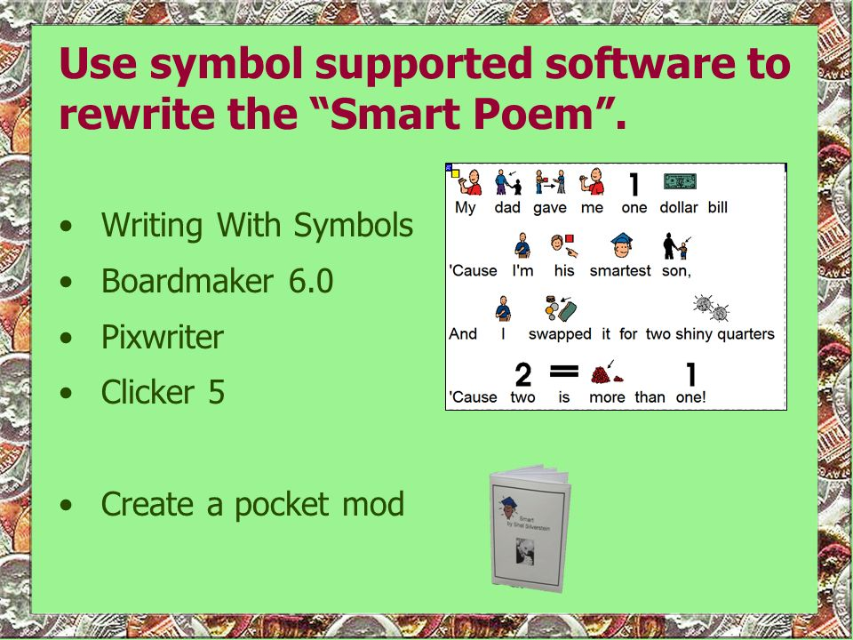 Use symbol supported software to rewrite the Smart Poem. Writing With Symbols Boardmaker 6.0 Pixwriter Clicker 5 Create a pocket mod