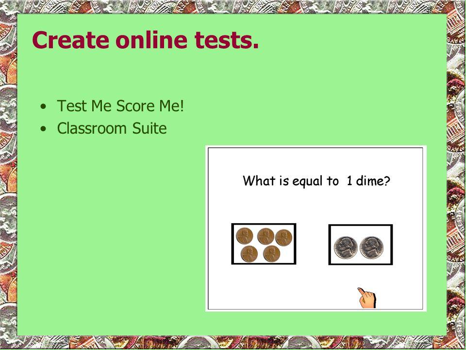 Create online tests. Test Me Score Me! Classroom Suite
