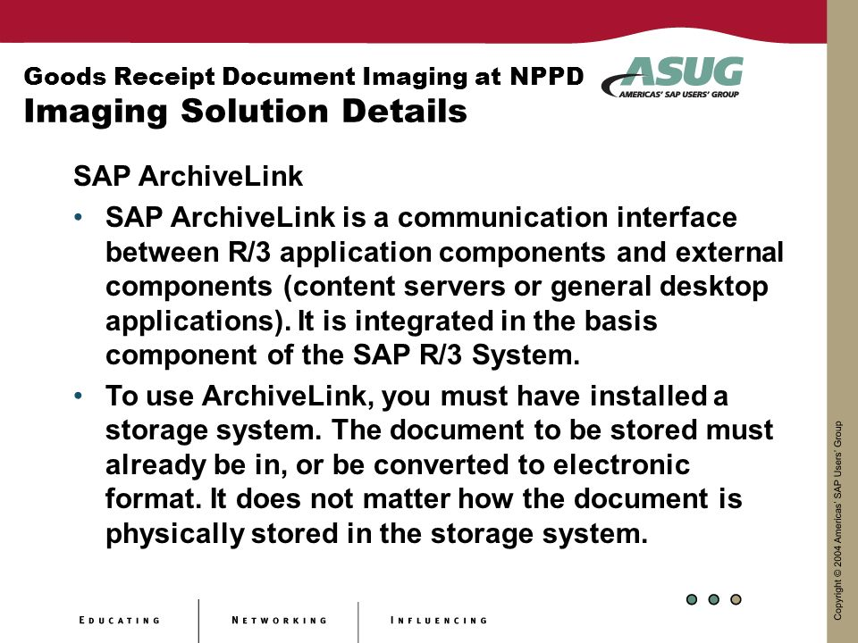 Goods Receipt Document Imaging at NPPD Imaging Solution Details SAP ArchiveLink SAP ArchiveLink is a communication interface between R/3 application c