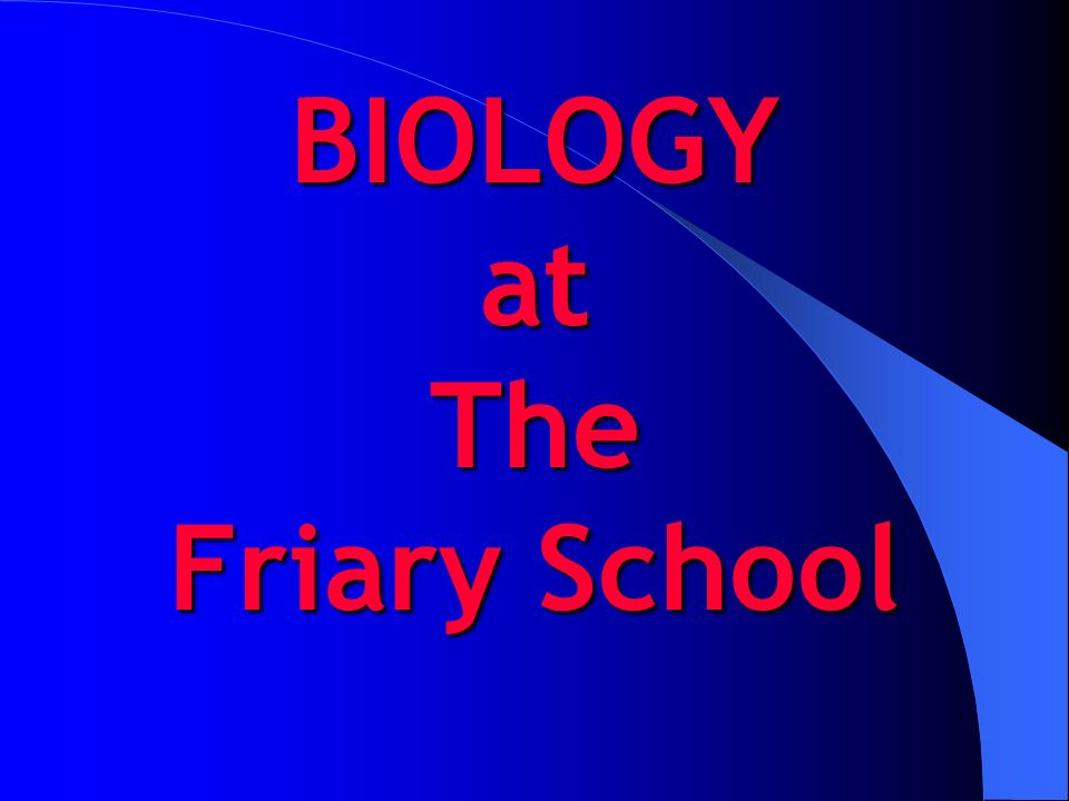 BIOLOGY at The Friary School