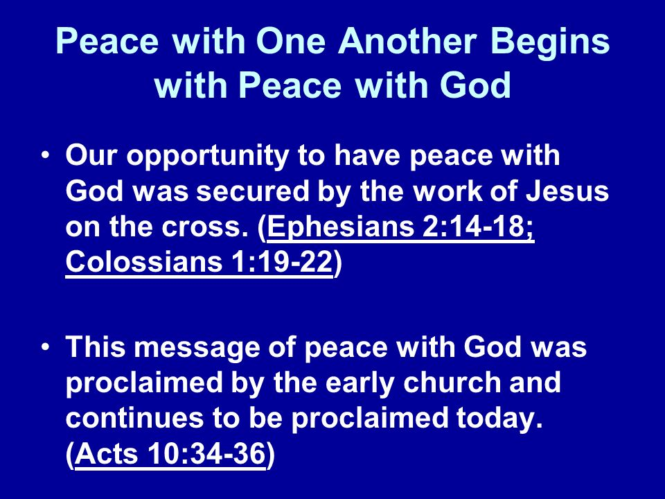 Peace with One Another Begins with Peace with God Our opportunity to have peace with God was secured by the work of Jesus on the cross.