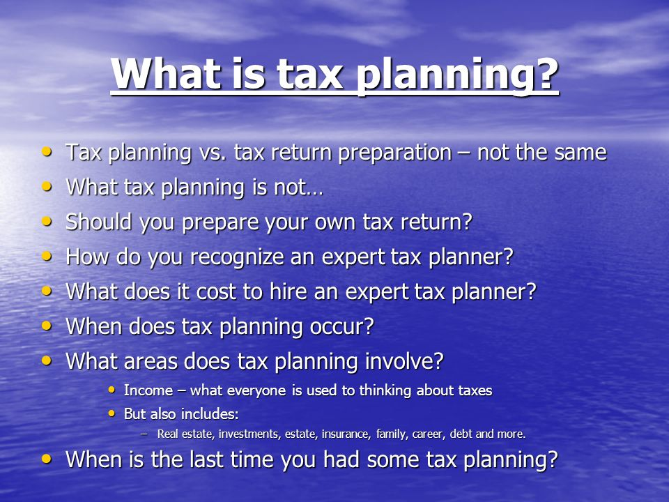 What is tax planning. Tax planning vs. tax return preparation – not the same Tax planning vs.
